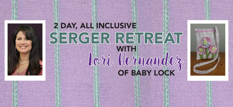 Serger Sewing Retreat with Lori Hernandez (2-day HANDS-ON SEWING)